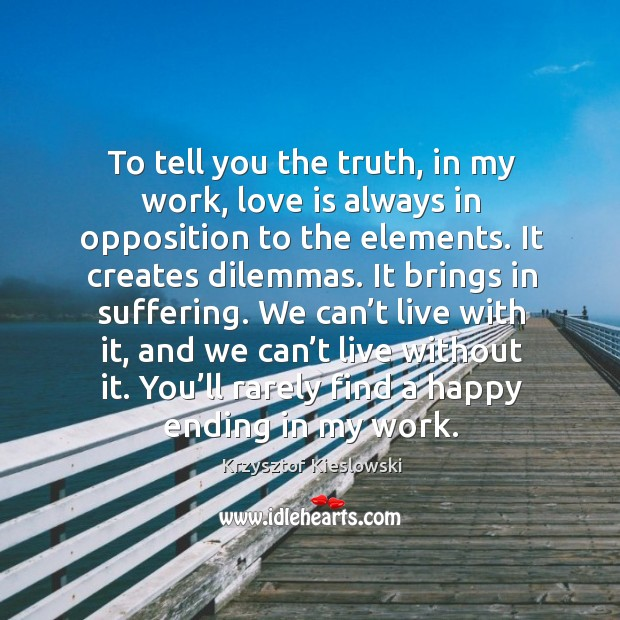 To tell you the truth, in my work, love is always in opposition to the elements. Image