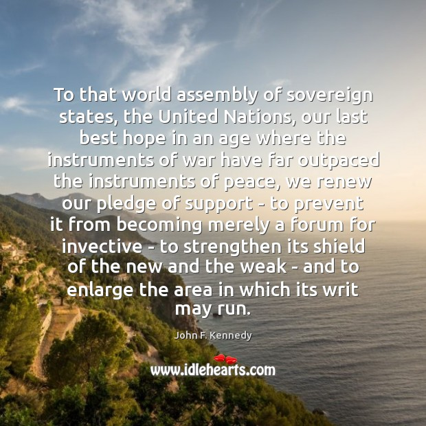 To that world assembly of sovereign states, the United Nations, our last Image