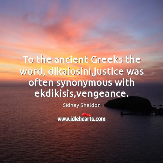 Image, To the ancient Greeks the word, dikaiosini,justice was often synonymous with
