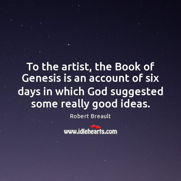 Image, To the artist, the Book of Genesis is an account of six