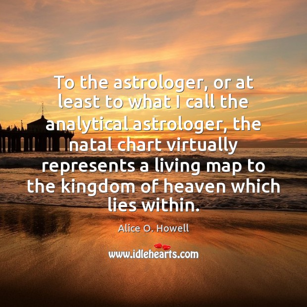To the astrologer, or at least to what I call the analytical Image