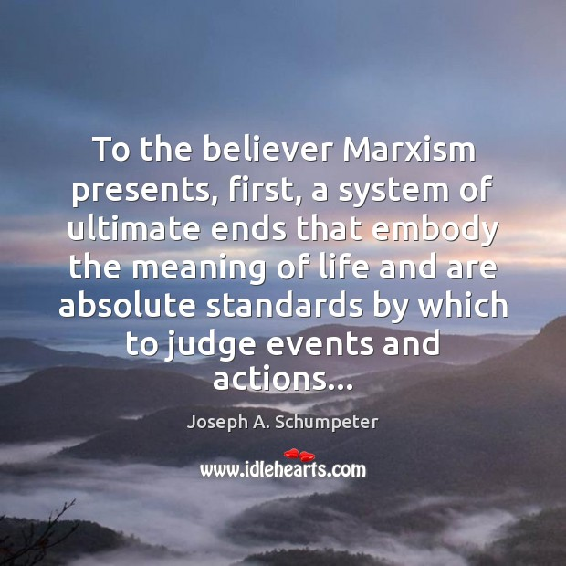To the believer Marxism presents, first, a system of ultimate ends that Image
