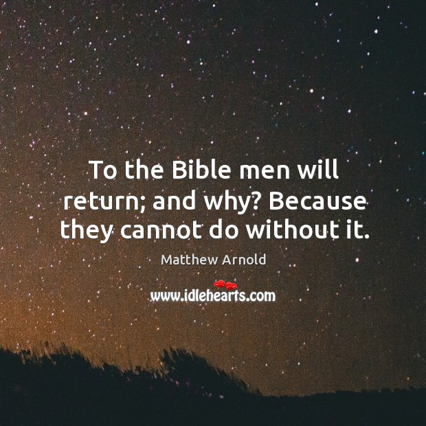 To the Bible men will return; and why? Because they cannot do without it. Image