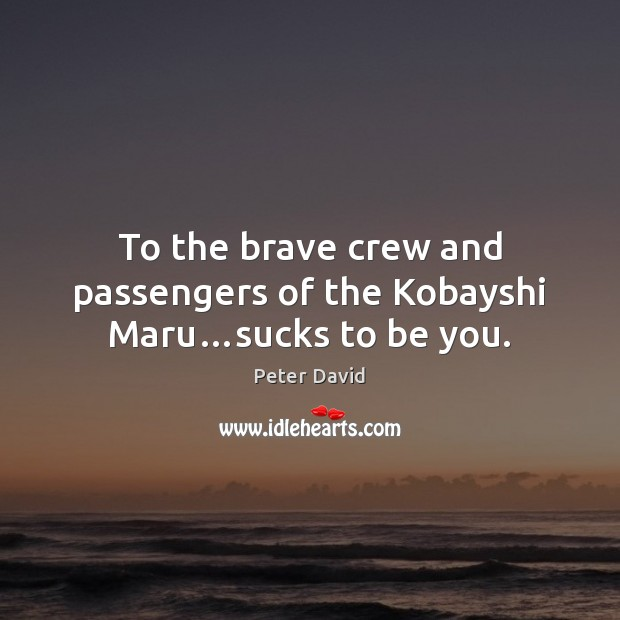 To the brave crew and passengers of the Kobayshi Maru…sucks to be you. Be You Quotes Image