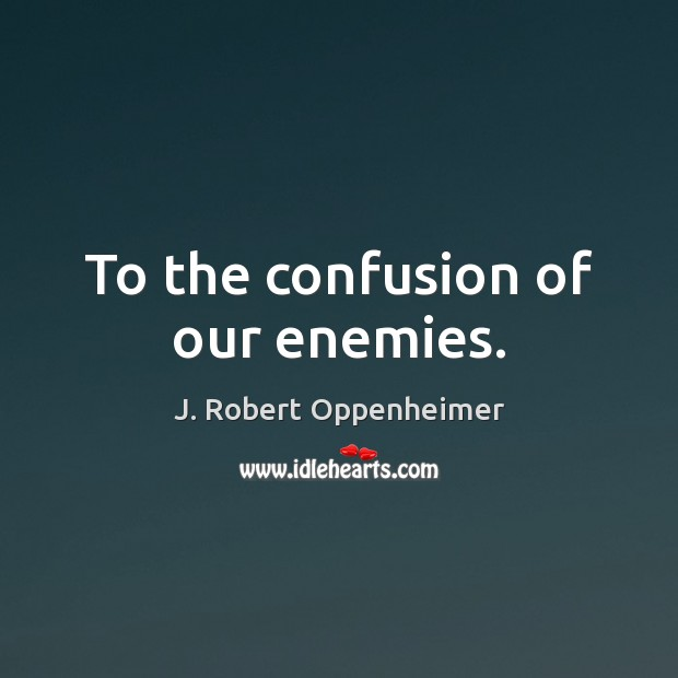 To the confusion of our enemies. Image