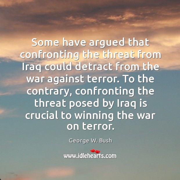 Image, To the contrary, confronting the threat posed by iraq is crucial to winning the war on terror.