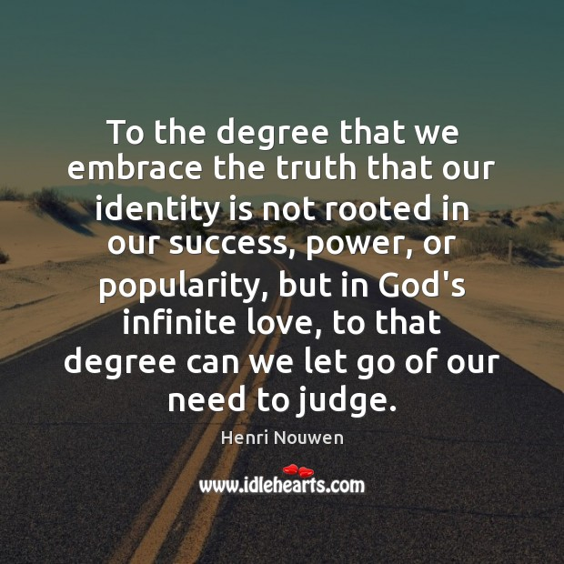 To the degree that we embrace the truth that our identity is Image