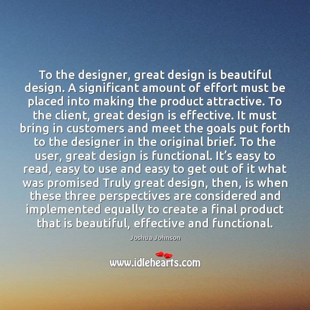Image, To the designer, great design is beautiful design. A significant amount of