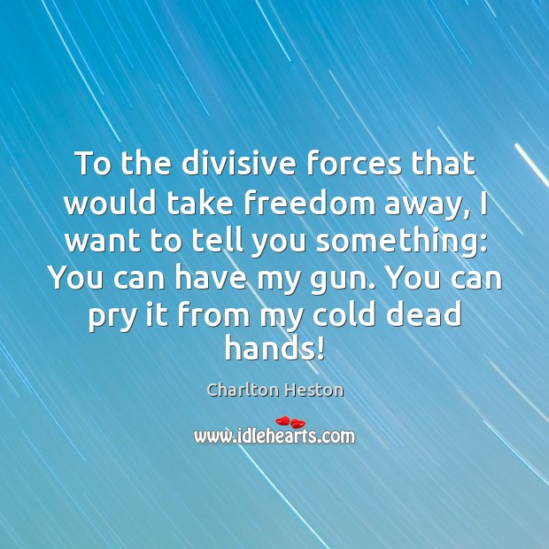Image, To the divisive forces that would take freedom away, I want to