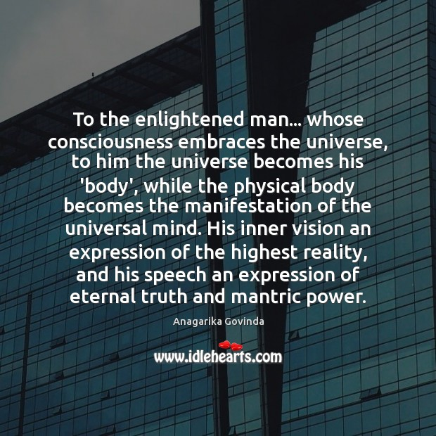 To the enlightened man… whose consciousness embraces the universe, to him the Eternal Truth Quotes Image