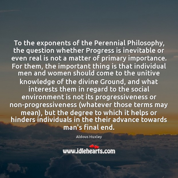 To the exponents of the Perennial Philosophy, the question whether Progress is Image