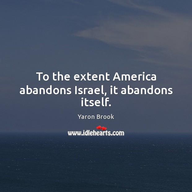 To the extent America abandons Israel, it abandons itself. Image