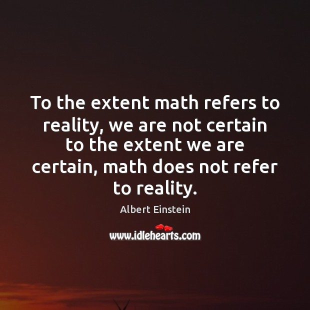Image, To the extent math refers to reality, we are not certain to