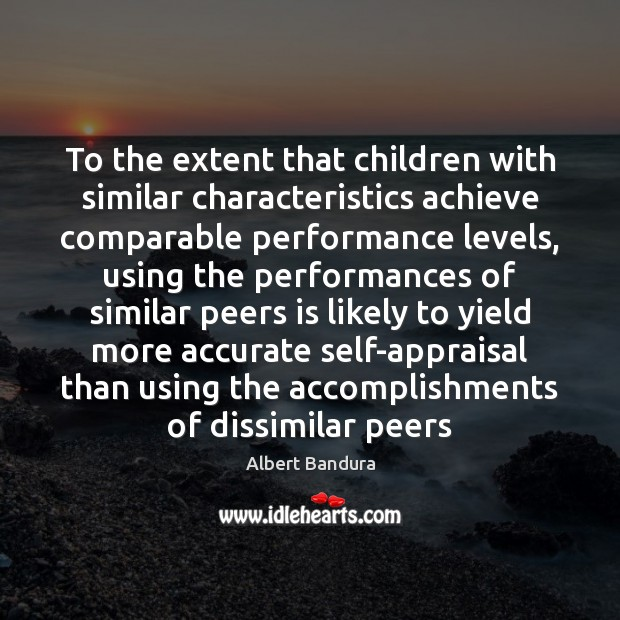 To the extent that children with similar characteristics achieve comparable performance levels, Albert Bandura Picture Quote