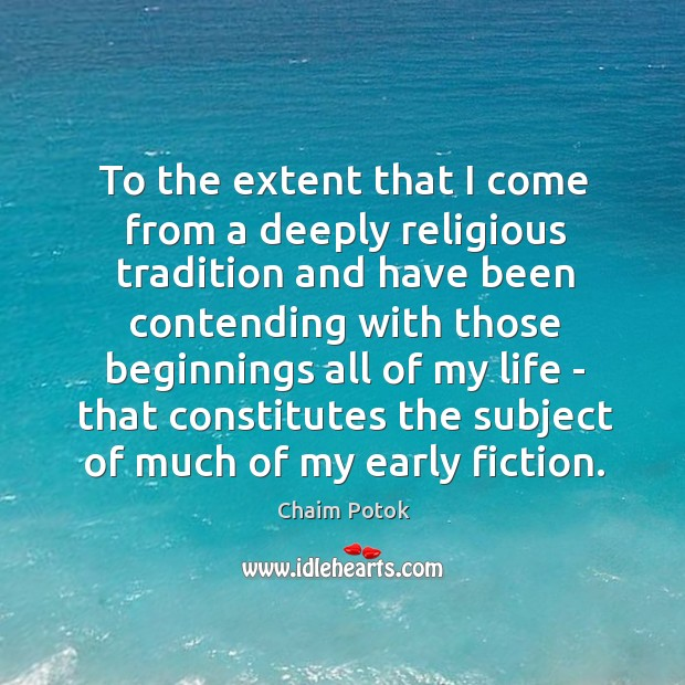 To the extent that I come from a deeply religious tradition and Chaim Potok Picture Quote