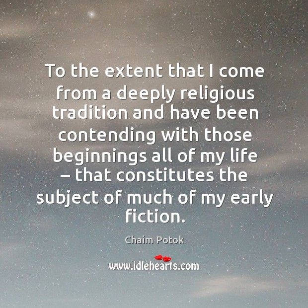 To the extent that I come from a deeply religious tradition Chaim Potok Picture Quote