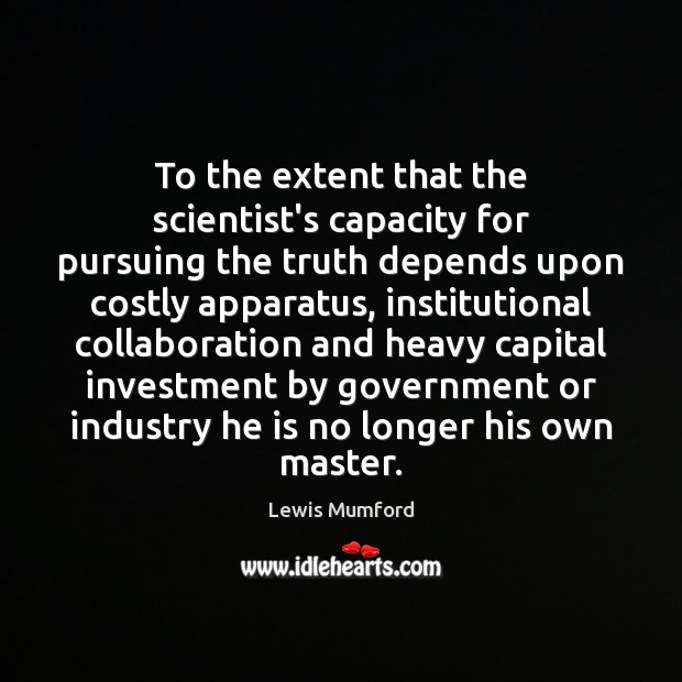 To the extent that the scientist's capacity for pursuing the truth depends Investment Quotes Image