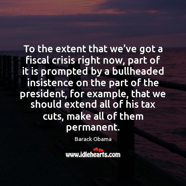 Image, To the extent that we've got a fiscal crisis right now, part