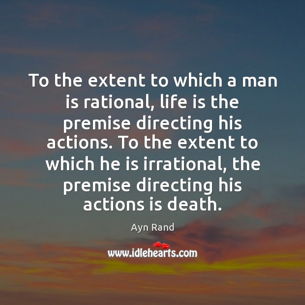 To the extent to which a man is rational, life is the Image