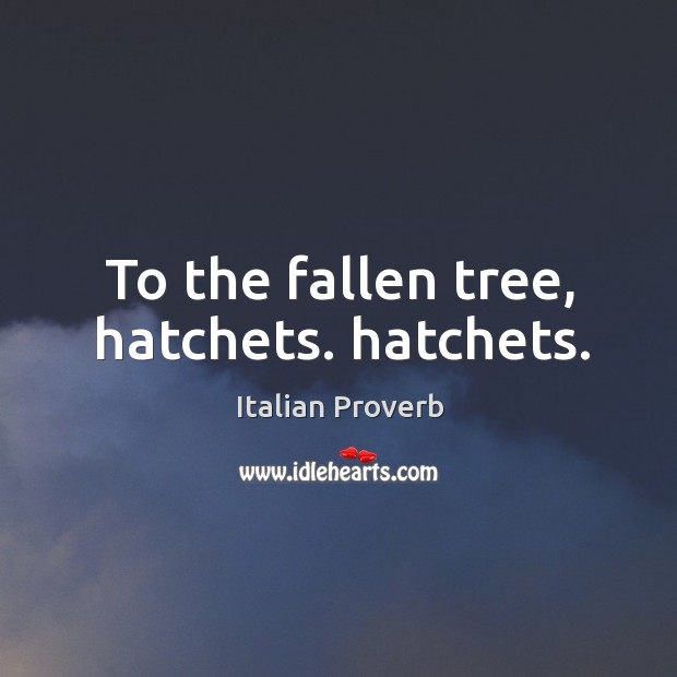 Image, To the fallen tree, hatchets. Hatchets.