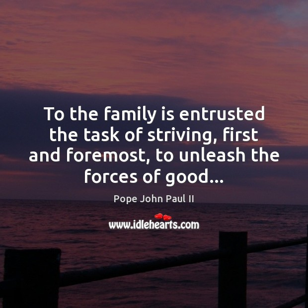 Image, To the family is entrusted the task of striving, first and foremost,