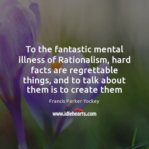 To the fantastic mental illness of Rationalism, hard facts are regrettable things, Image