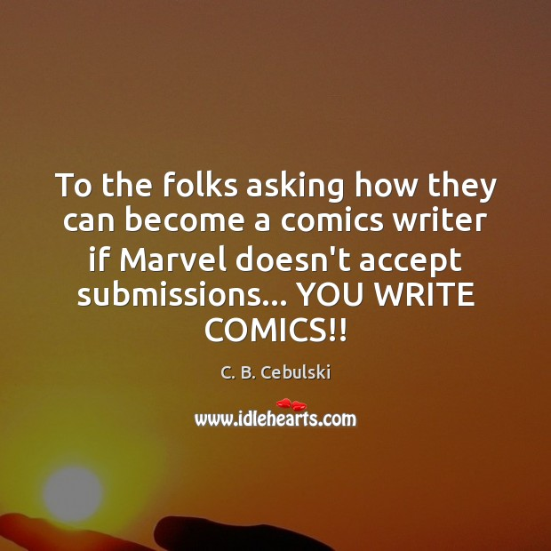 Image, To the folks asking how they can become a comics writer if