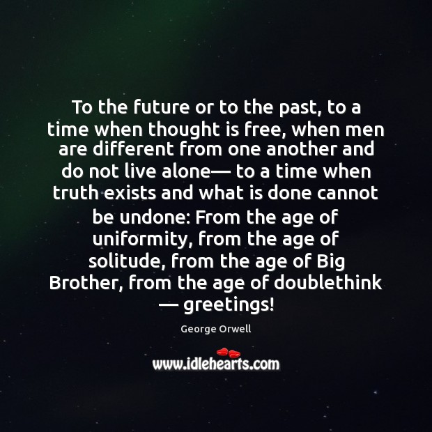 To the future or to the past, to a time when thought Image