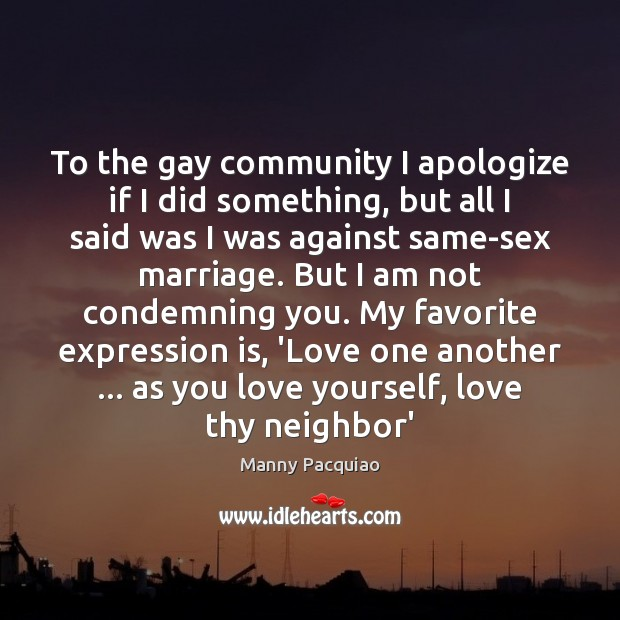 To the gay community I apologize if I did something, but all Manny Pacquiao Picture Quote