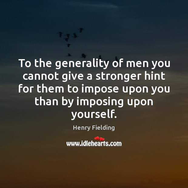 To the generality of men you cannot give a stronger hint for Henry Fielding Picture Quote