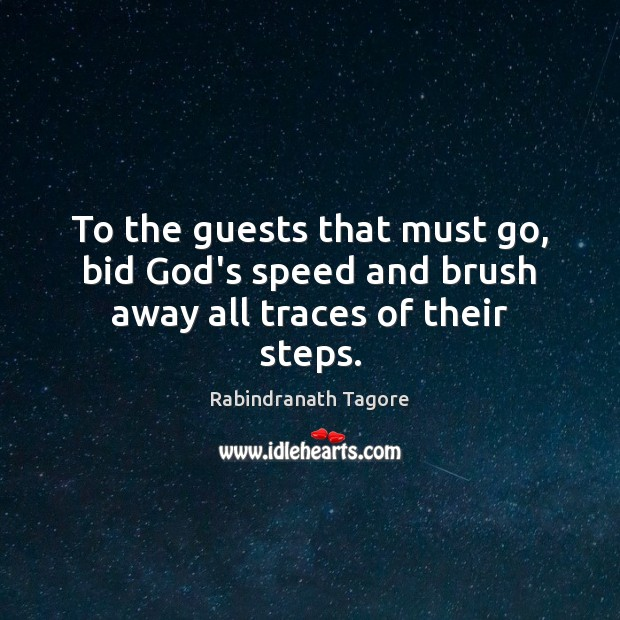 To the guests that must go, bid God's speed and brush away all traces of their steps. Image