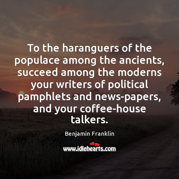 To the haranguers of the populace among the ancients, succeed among the Image