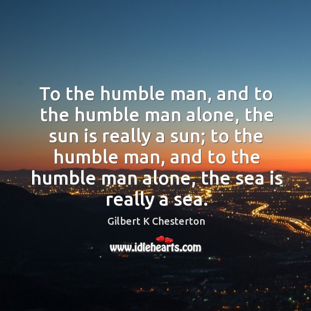 To the humble man, and to the humble man alone, the sun Image