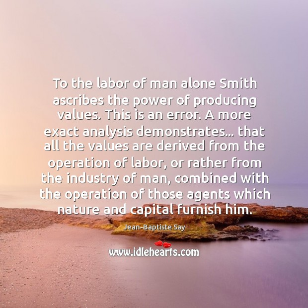 To the labor of man alone Smith ascribes the power of producing Image