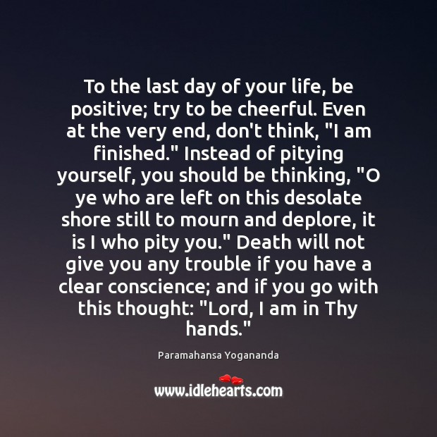 To the last day of your life, be positive; try to be Image