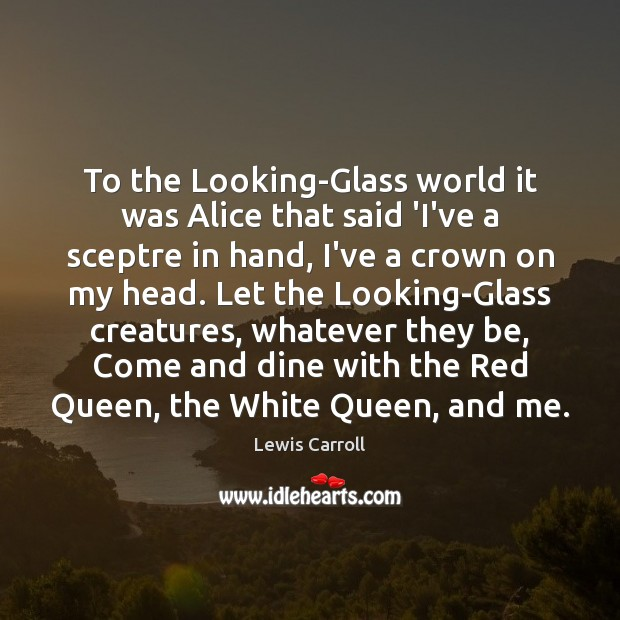 To the Looking-Glass world it was Alice that said 'I've a sceptre Image