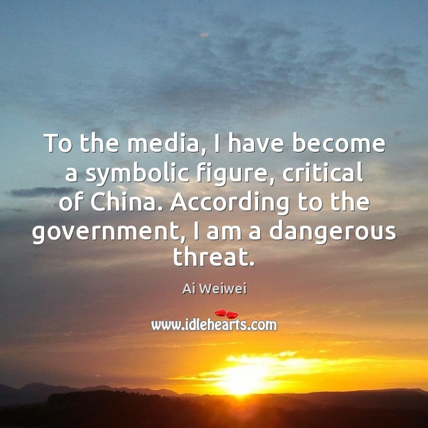 To the media, I have become a symbolic figure, critical of China. Image