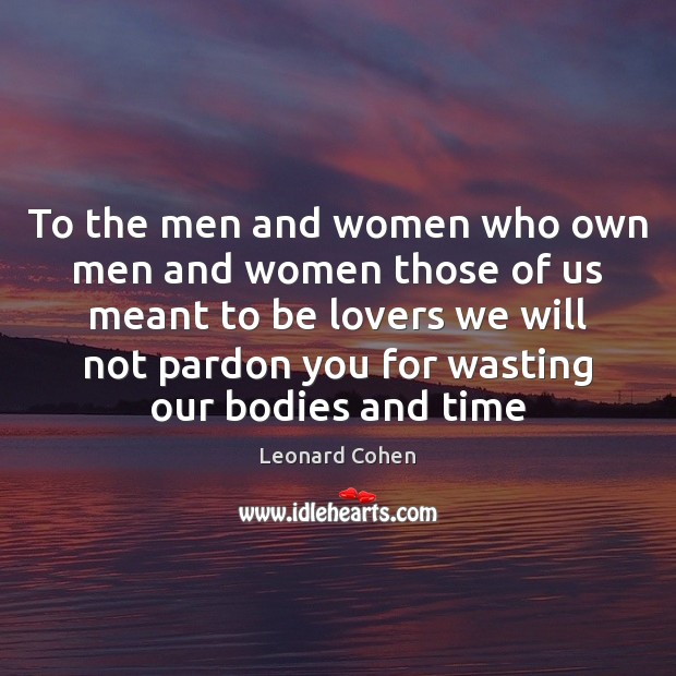 To the men and women who own men and women those of Leonard Cohen Picture Quote