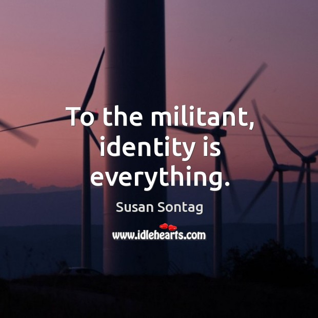 To the militant, identity is everything. Image