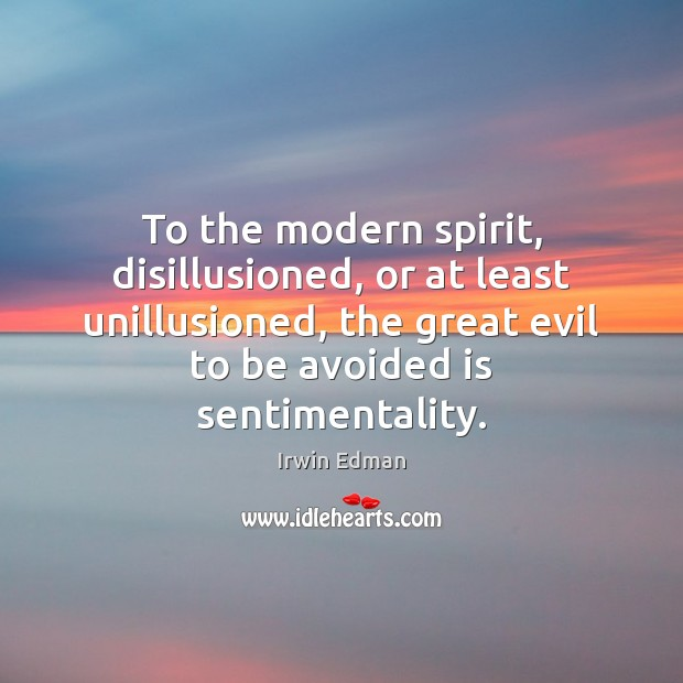 To the modern spirit, disillusioned, or at least unillusioned, the great evil Image