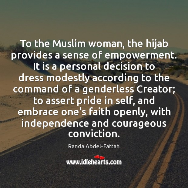 Image, To the Muslim woman, the hijab provides a sense of empowerment. It