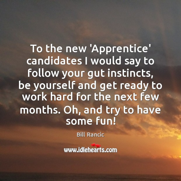 Image, To the new 'Apprentice' candidates I would say to follow your gut
