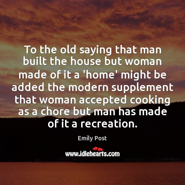 Image, To the old saying that man built the house but woman made