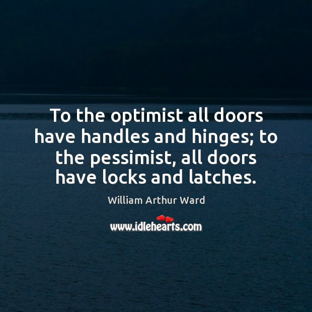 Image, To the optimist all doors have handles and hinges; to the pessimist,