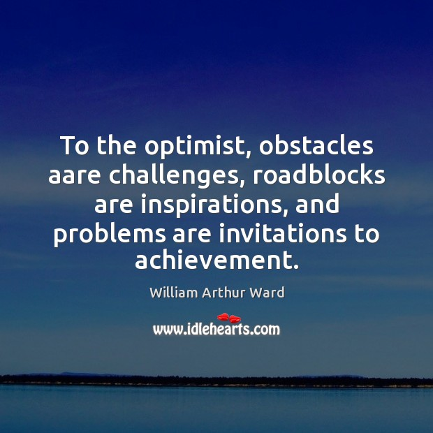 Image, To the optimist, obstacles aare challenges, roadblocks are inspirations, and problems are