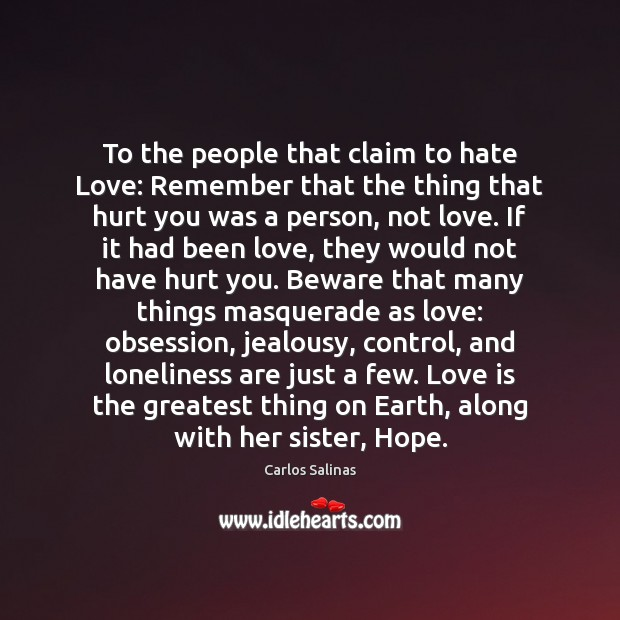 To the people that claim to hate Love: Remember that the thing Image