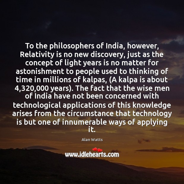 To the philosophers of India, however, Relativity is no new discovery, just Technology Quotes Image
