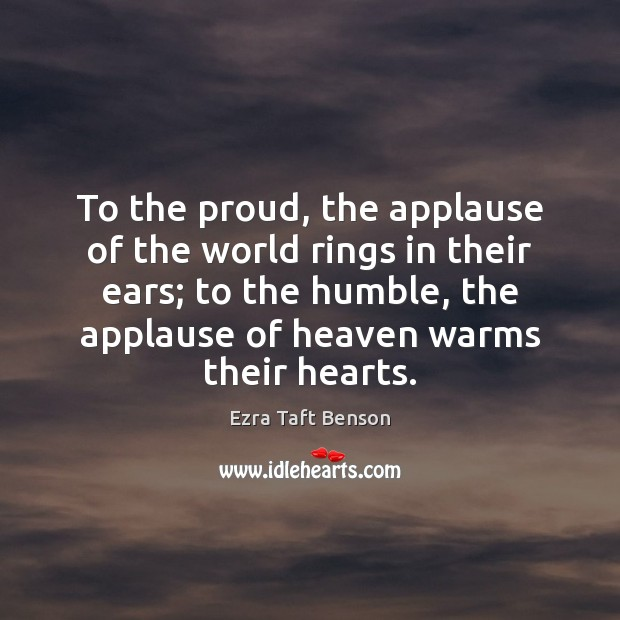 Image, To the proud, the applause of the world rings in their ears;