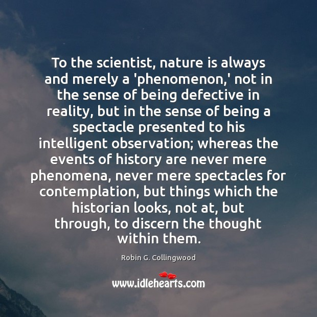To the scientist, nature is always and merely a 'phenomenon,' not Robin G. Collingwood Picture Quote