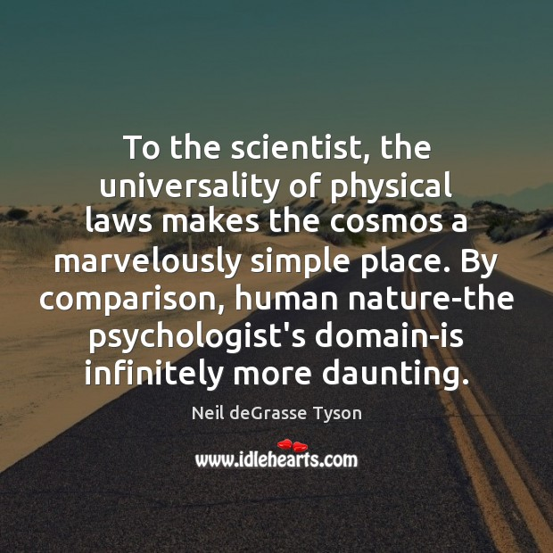 To the scientist, the universality of physical laws makes the cosmos a Image
